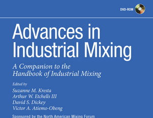 """Advances in Industrial Mixing: A Companion to the Handbook of Industrial Mixing"""